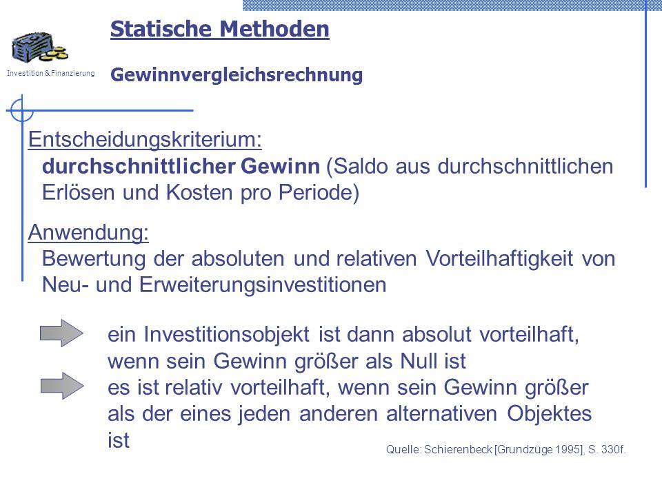 Investition & Finanzierung Statische Methoden Gewinnvergleichsrechnung Entscheidungskriterium: durchschnittlicher Gewinn (Saldo aus durchschnittlichen