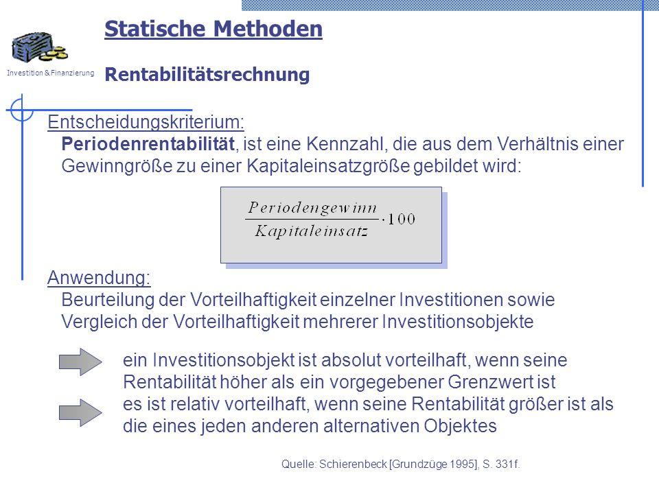 Investition & Finanzierung Statische Methoden Rentabilitätsrechnung Entscheidungskriterium: Periodenrentabilität, ist eine Kennzahl, die aus dem Verhä