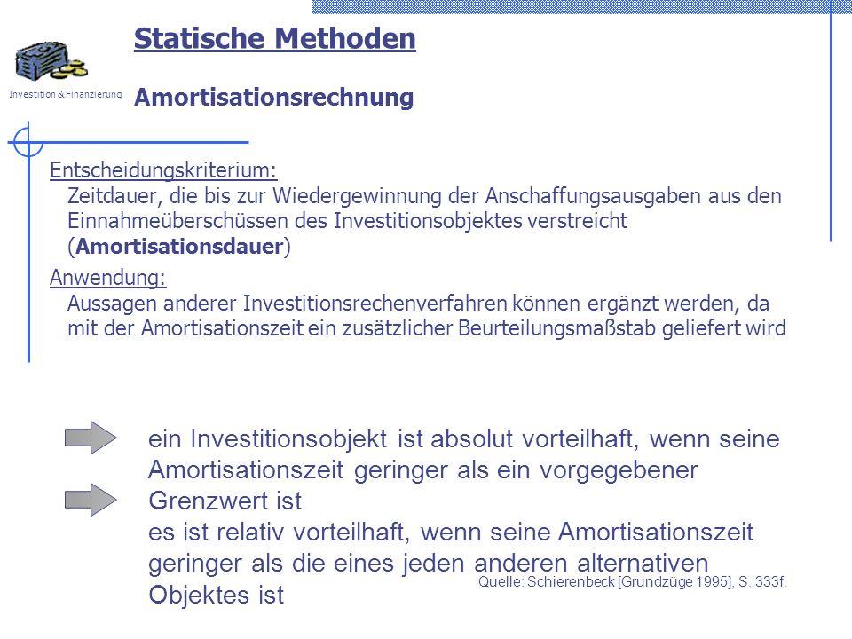 Investition & Finanzierung Statische Methoden Amortisationsrechnung Entscheidungskriterium: Zeitdauer, die bis zur Wiedergewinnung der Anschaffungsaus