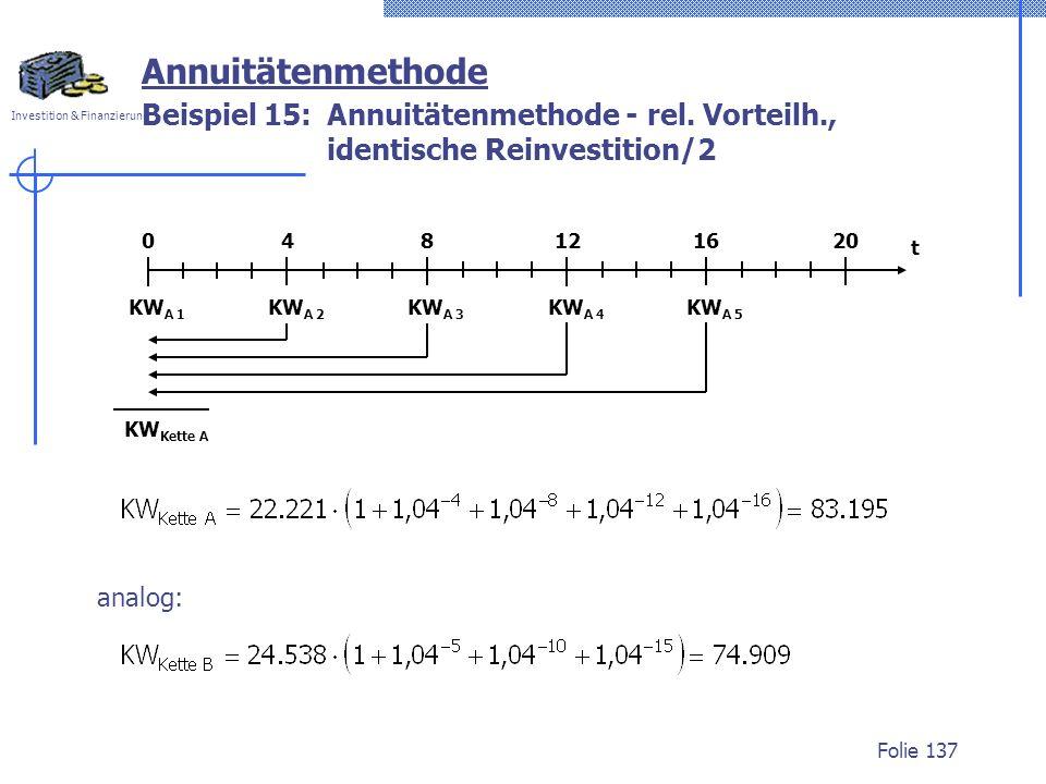 Investition & Finanzierung Folie 137 Beispiel 15: Annuitätenmethode - rel. Vorteilh., identische Reinvestition/2 Annuitätenmethode t 201684012 KW A 5