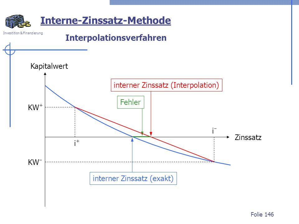 Investition & Finanzierung Folie 146 Interpolationsverfahren Interne-Zinssatz-Methode KW + KW i i+i+ interner Zinssatz (exakt) interner Zinssatz (Inte