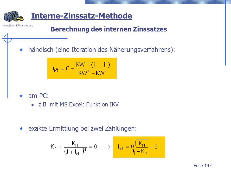 Investition & Finanzierung Folie 147 Berechnung des internen Zinssatzes Interne-Zinssatz-Methode am PC: z.B. mit MS Excel: Funktion IKV exakte Ermittl