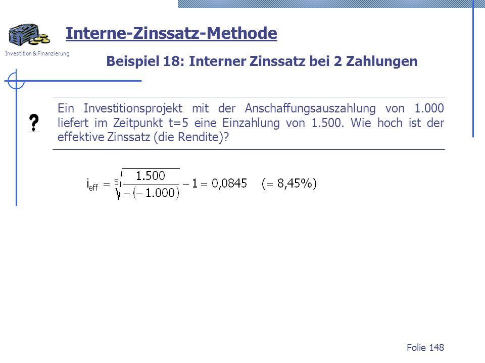 Investition & Finanzierung Folie 148 Beispiel 18: Interner Zinssatz bei 2 Zahlungen Interne-Zinssatz-Methode Ein Investitionsprojekt mit der Anschaffu