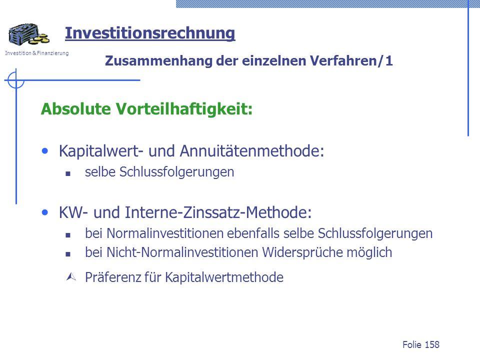 Investition & Finanzierung Folie 158 Investitionsrechnung Zusammenhang der einzelnen Verfahren/1 Absolute Vorteilhaftigkeit: Kapitalwert- und Annuität
