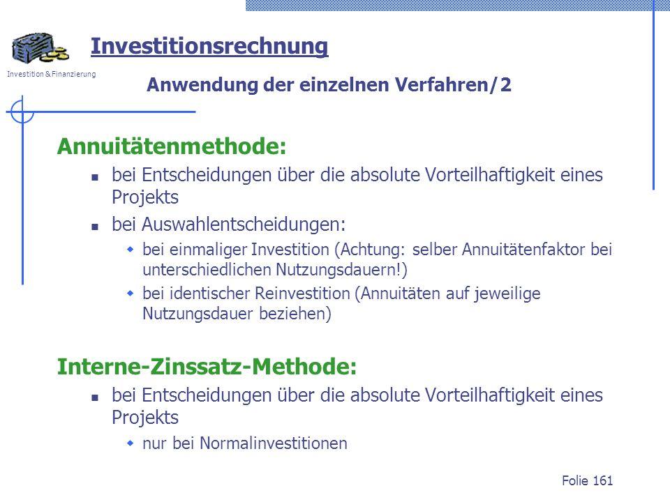 Investition & Finanzierung Folie 161 Investitionsrechnung Anwendung der einzelnen Verfahren/2 Annuitätenmethode: bei Entscheidungen über die absolute