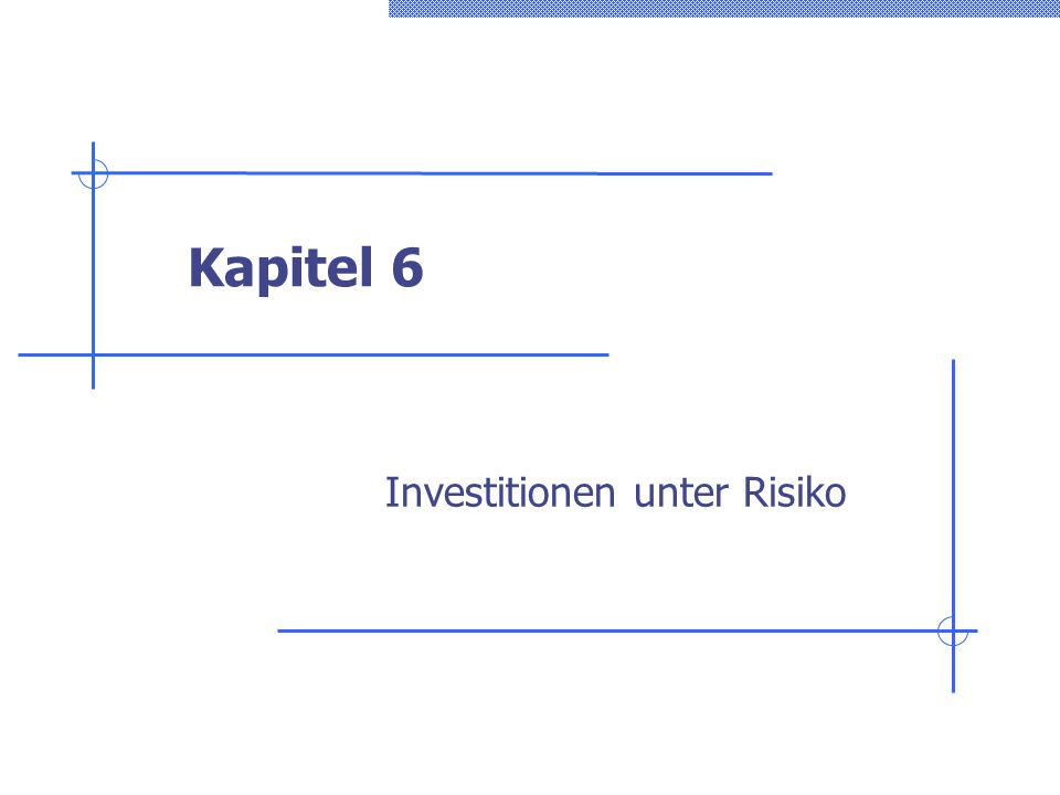 Kapitel 6 Investitionen unter Risiko
