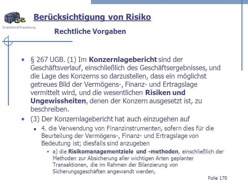 Investition & Finanzierung Rechtliche Vorgaben § 267 UGB. (1) Im Konzernlagebericht sind der Geschäftsverlauf, einschließlich des Geschäftsergebnisses