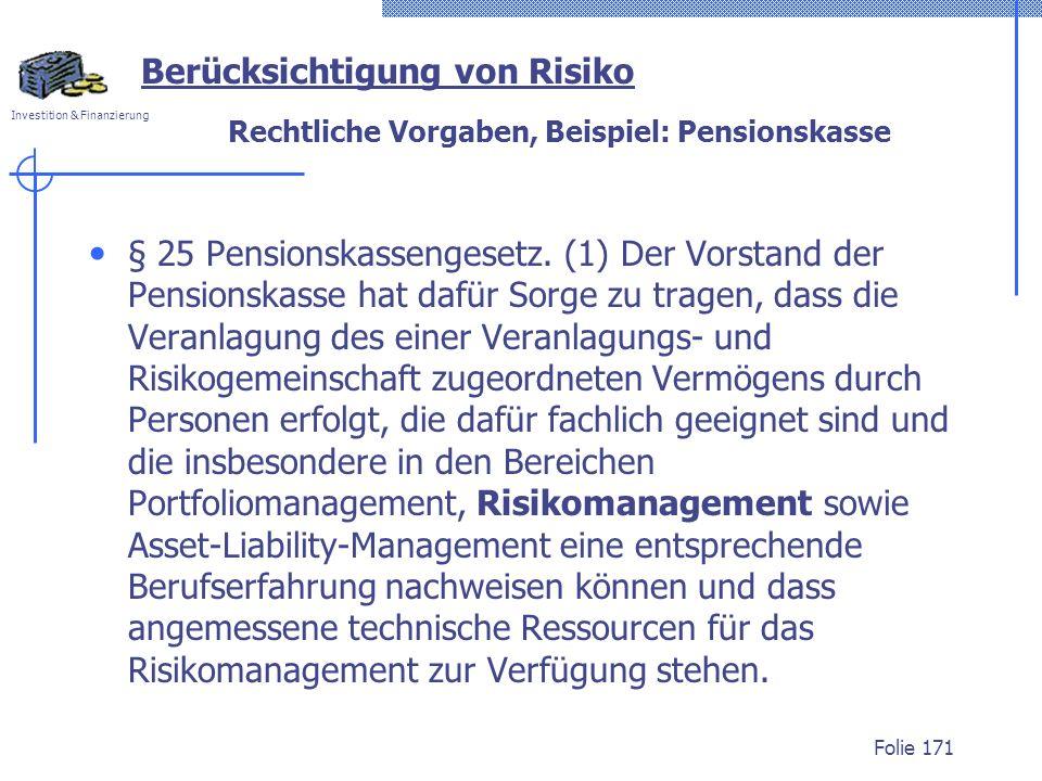 Investition & Finanzierung Rechtliche Vorgaben, Beispiel: Pensionskasse § 25 Pensionskassengesetz. (1) Der Vorstand der Pensionskasse hat dafür Sorge