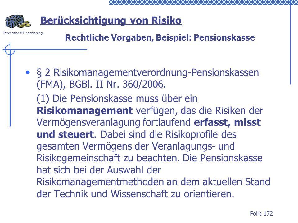 Investition & Finanzierung Rechtliche Vorgaben, Beispiel: Pensionskasse § 2 Risikomanagementverordnung-Pensionskassen (FMA), BGBl. II Nr. 360/2006. (1