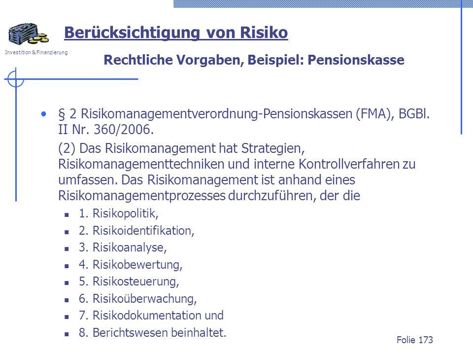 Investition & Finanzierung Rechtliche Vorgaben, Beispiel: Pensionskasse § 2 Risikomanagementverordnung-Pensionskassen (FMA), BGBl. II Nr. 360/2006. (2