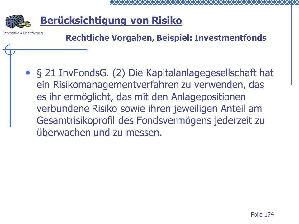 Investition & Finanzierung Rechtliche Vorgaben, Beispiel: Investmentfonds § 21 InvFondsG. (2) Die Kapitalanlagegesellschaft hat ein Risikomanagementve