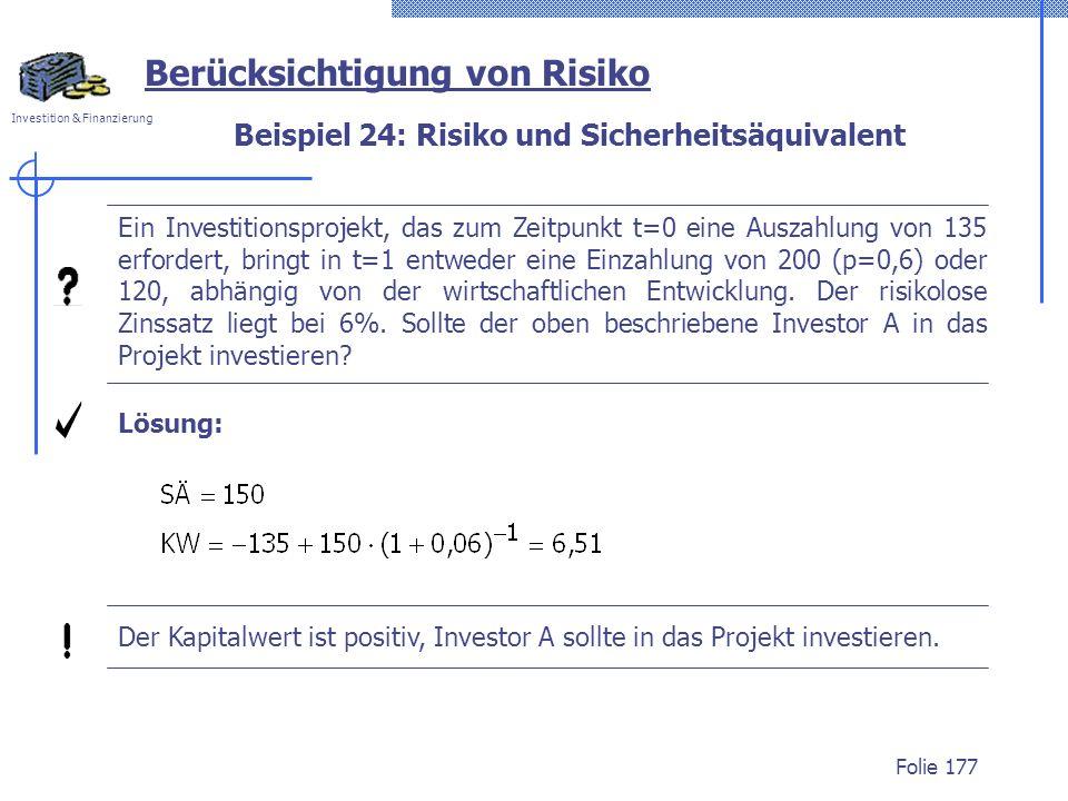 Investition & Finanzierung Folie 177 Berücksichtigung von Risiko Ein Investitionsprojekt, das zum Zeitpunkt t=0 eine Auszahlung von 135 erfordert, bri