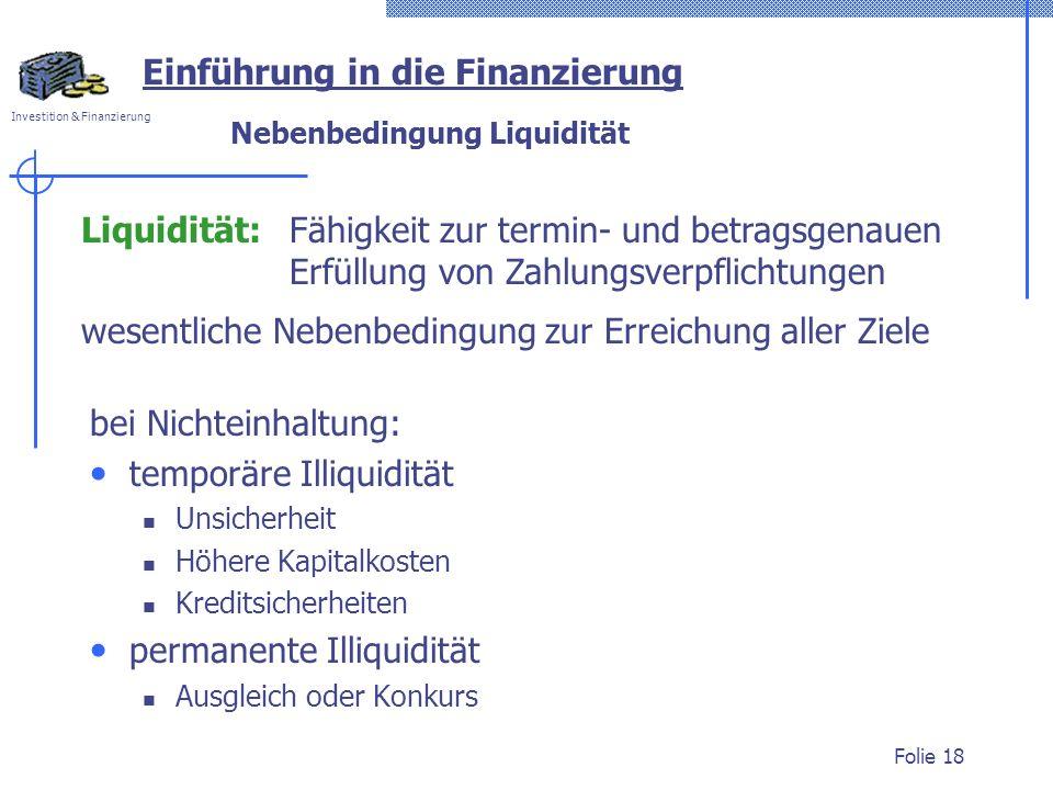 Investition & Finanzierung Folie 18 Nebenbedingung Liquidität bei Nichteinhaltung: temporäre Illiquidität Unsicherheit Höhere Kapitalkosten Kreditsich