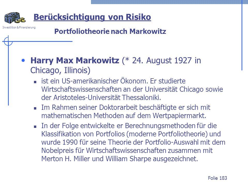 Investition & Finanzierung Portfoliotheorie nach Markowitz Harry Max Markowitz (* 24. August 1927 in Chicago, Illinois) ist ein US-amerikanischer Ökon