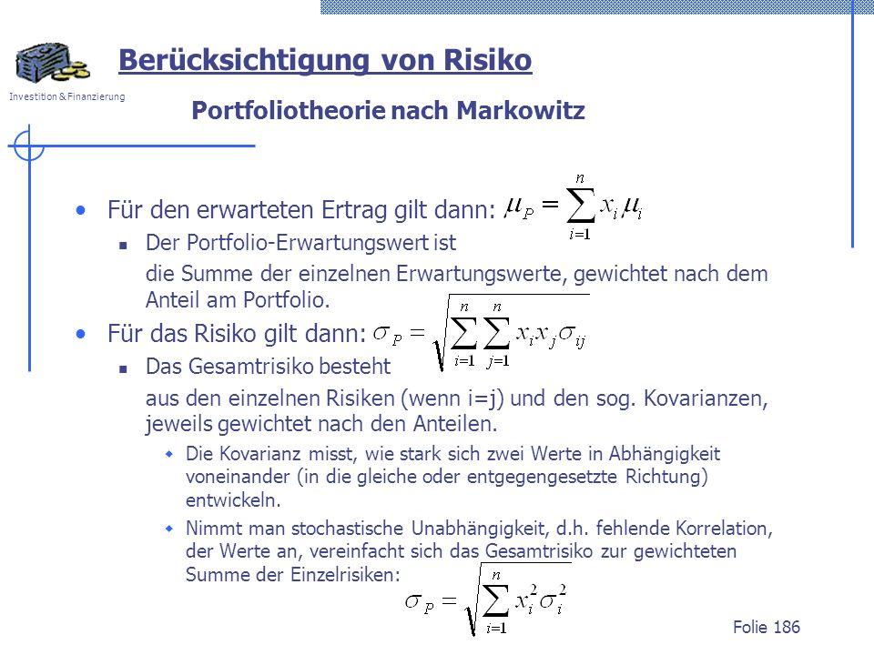 Investition & Finanzierung Portfoliotheorie nach Markowitz Für den erwarteten Ertrag gilt dann: Der Portfolio-Erwartungswert ist die Summe der einzeln