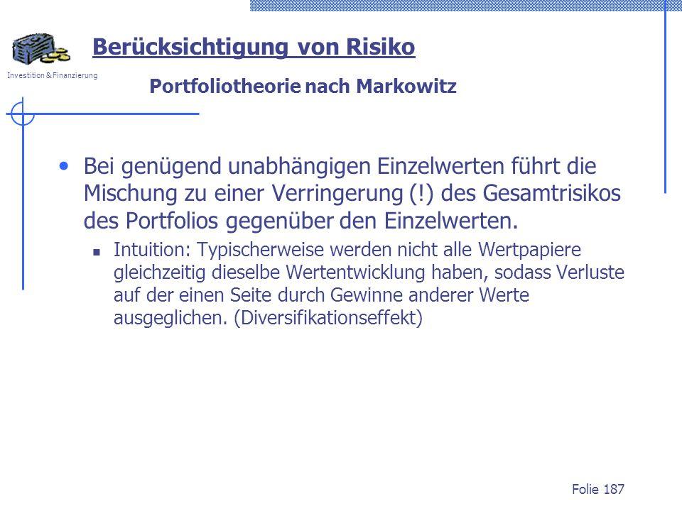 Investition & Finanzierung Portfoliotheorie nach Markowitz Bei genügend unabhängigen Einzelwerten führt die Mischung zu einer Verringerung (!) des Ges