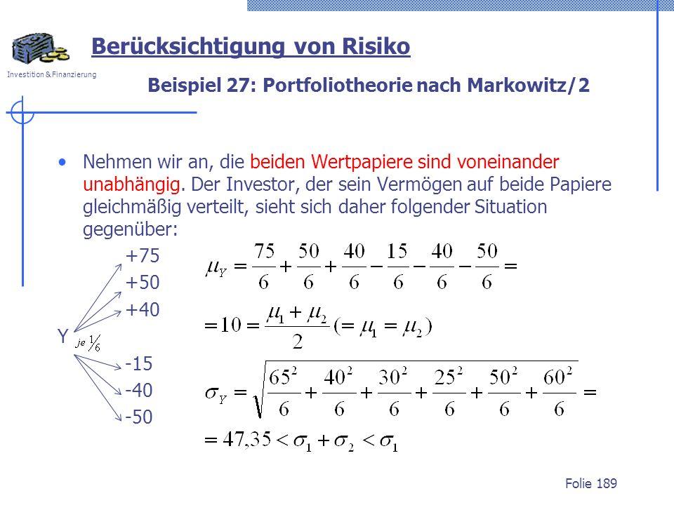 Investition & Finanzierung Beispiel 27: Portfoliotheorie nach Markowitz/2 Nehmen wir an, die beiden Wertpapiere sind voneinander unabhängig. Der Inves