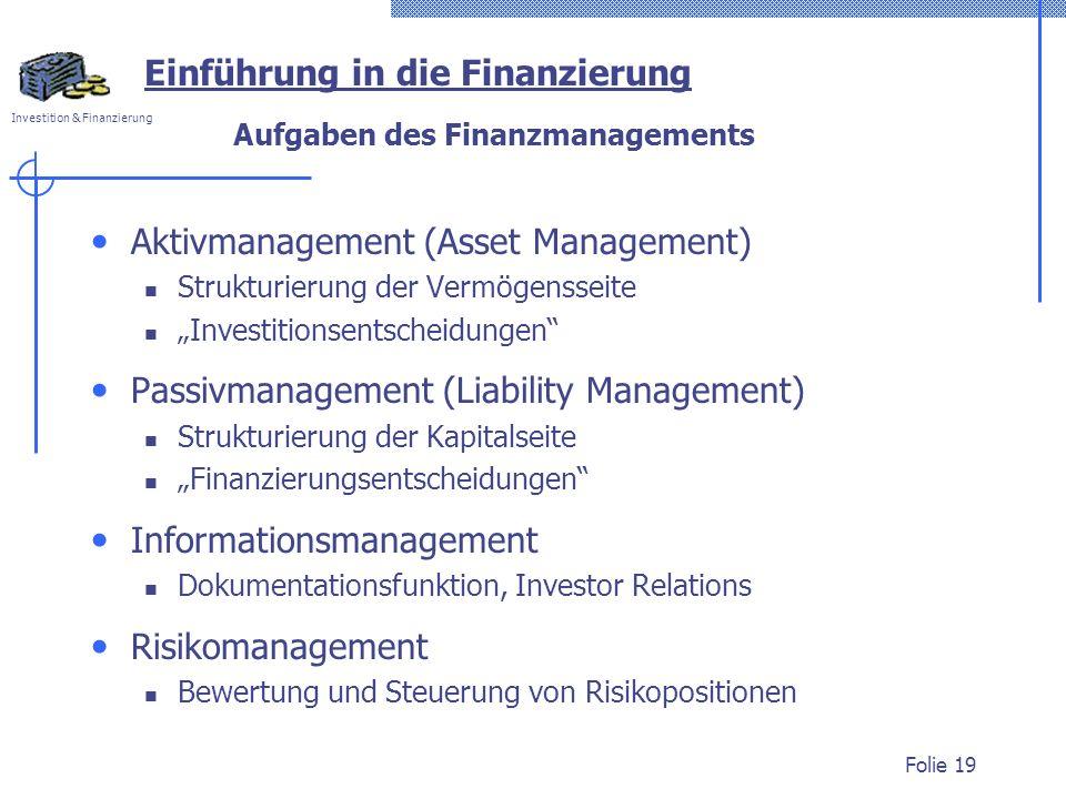 Investition & Finanzierung Folie 19 Einführung in die Finanzierung Aufgaben des Finanzmanagements Aktivmanagement (Asset Management) Strukturierung de
