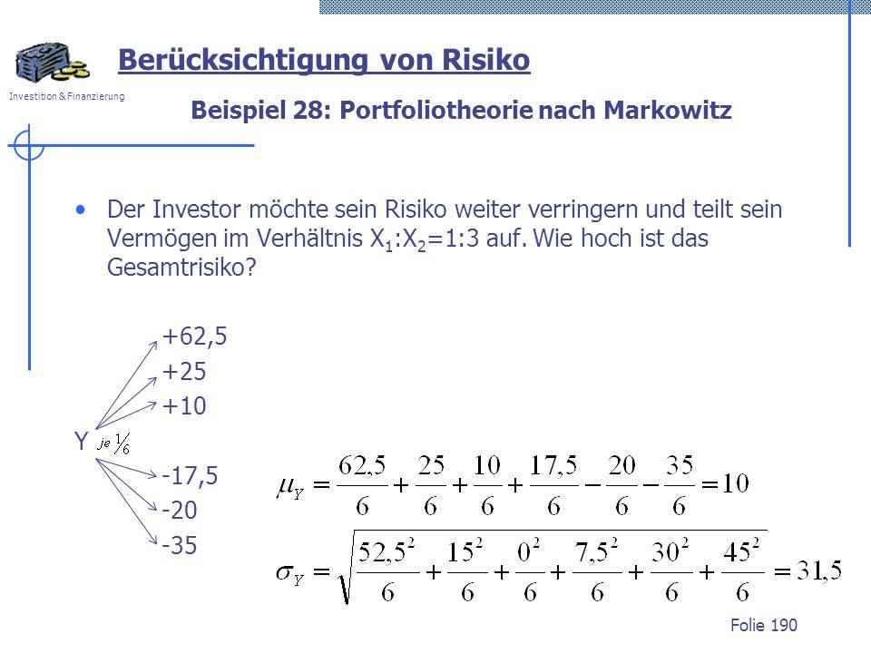 Investition & Finanzierung Beispiel 28: Portfoliotheorie nach Markowitz Der Investor möchte sein Risiko weiter verringern und teilt sein Vermögen im V
