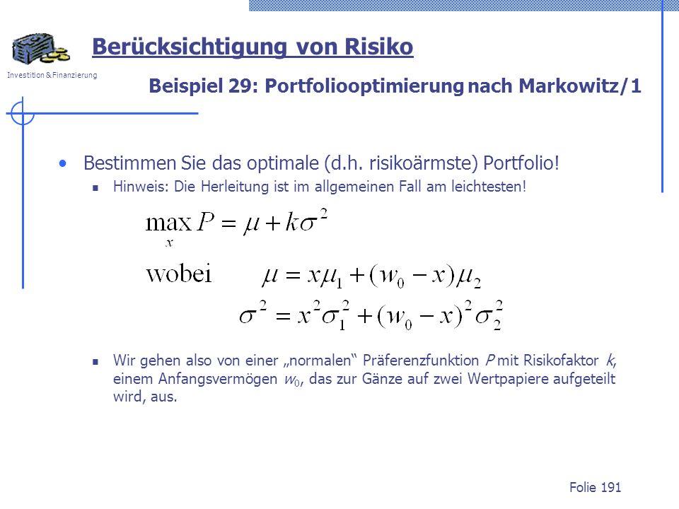 Investition & Finanzierung Beispiel 29: Portfoliooptimierung nach Markowitz/1 Bestimmen Sie das optimale (d.h. risikoärmste) Portfolio! Hinweis: Die H