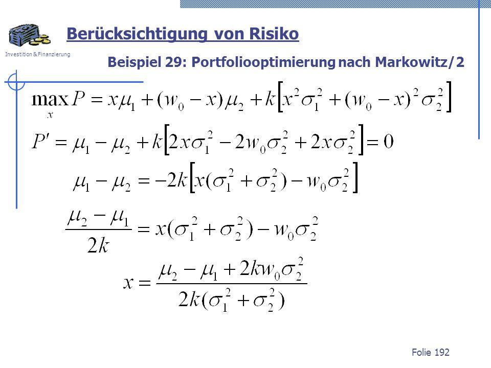 Investition & Finanzierung Beispiel 29: Portfoliooptimierung nach Markowitz/2 Folie 192 Berücksichtigung von Risiko