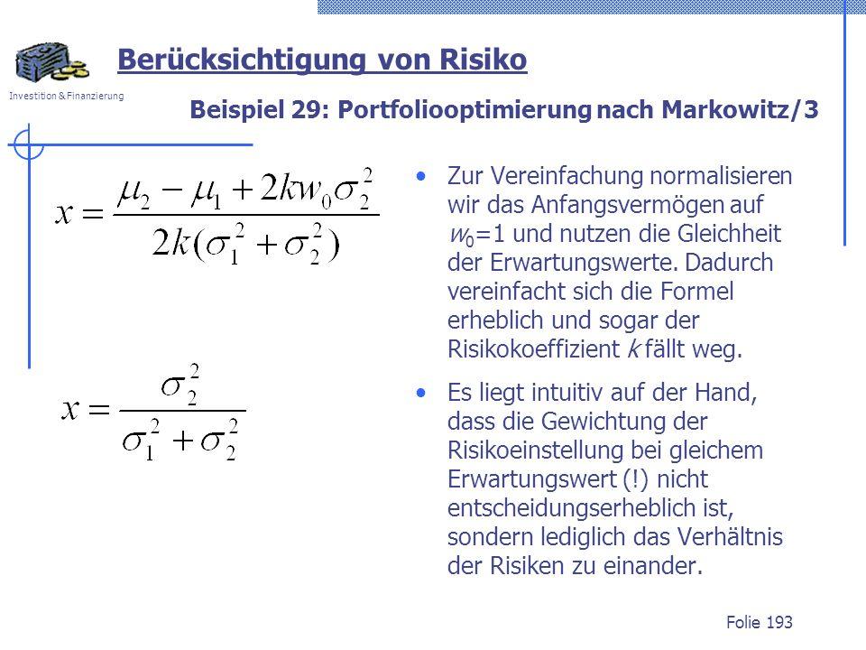 Investition & Finanzierung Beispiel 29: Portfoliooptimierung nach Markowitz/3 Zur Vereinfachung normalisieren wir das Anfangsvermögen auf w 0 =1 und n