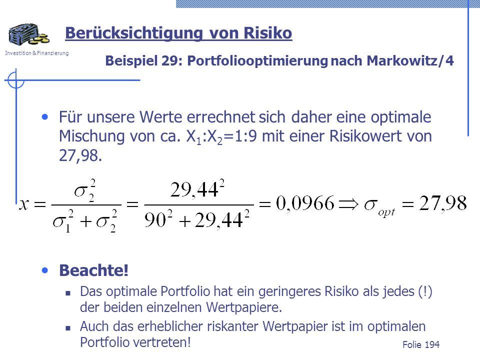 Investition & Finanzierung Beispiel 29: Portfoliooptimierung nach Markowitz/4 Für unsere Werte errechnet sich daher eine optimale Mischung von ca. X 1