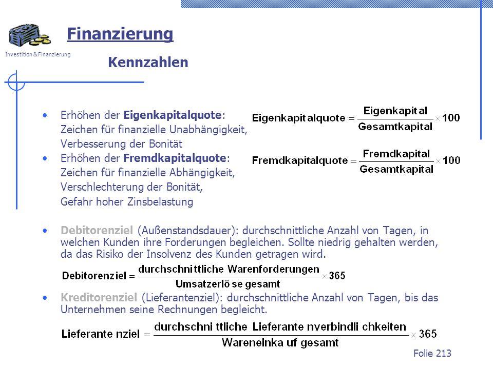Investition & Finanzierung Folie 213 Kennzahlen Erhöhen der Eigenkapitalquote: Zeichen für finanzielle Unabhängigkeit, Verbesserung der Bonität Erhöhe