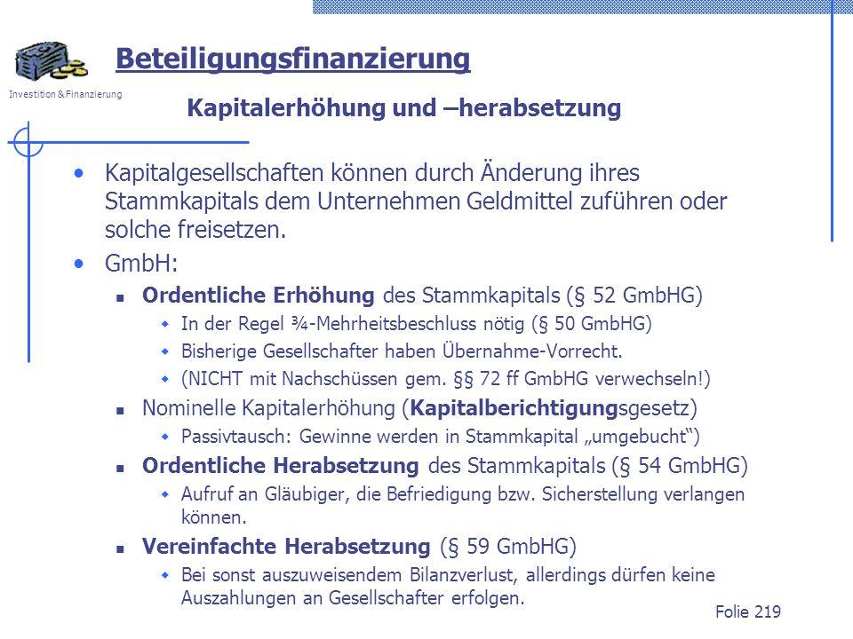 Investition & Finanzierung Kapitalerhöhung und –herabsetzung Kapitalgesellschaften können durch Änderung ihres Stammkapitals dem Unternehmen Geldmitte