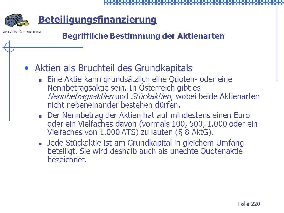Investition & Finanzierung Folie 220 Begriffliche Bestimmung der Aktienarten Aktien als Bruchteil des Grundkapitals Eine Aktie kann grundsätzlich eine