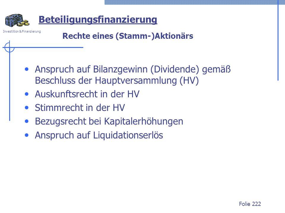 Investition & Finanzierung Folie 222 Rechte eines (Stamm-)Aktionärs Anspruch auf Bilanzgewinn (Dividende) gemäß Beschluss der Hauptversammlung (HV) Au