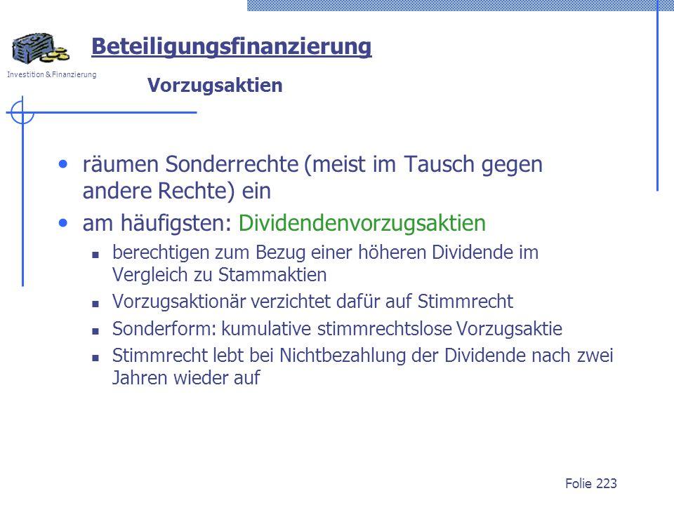 Investition & Finanzierung Folie 223 Beteiligungsfinanzierung Vorzugsaktien räumen Sonderrechte (meist im Tausch gegen andere Rechte) ein am häufigste
