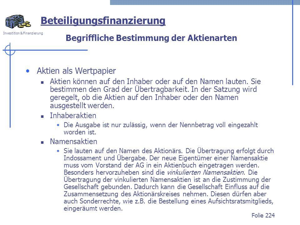 Investition & Finanzierung Folie 224 Begriffliche Bestimmung der Aktienarten Aktien als Wertpapier Aktien können auf den Inhaber oder auf den Namen la