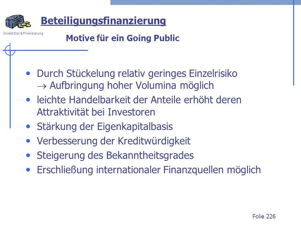 Investition & Finanzierung Folie 226 Motive für ein Going Public Durch Stückelung relativ geringes Einzelrisiko Aufbringung hoher Volumina möglich lei