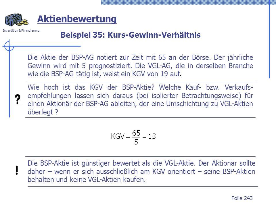Investition & Finanzierung Folie 243 Die Aktie der BSP-AG notiert zur Zeit mit 65 an der Börse. Der jährliche Gewinn wird mit 5 prognostiziert. Die VG