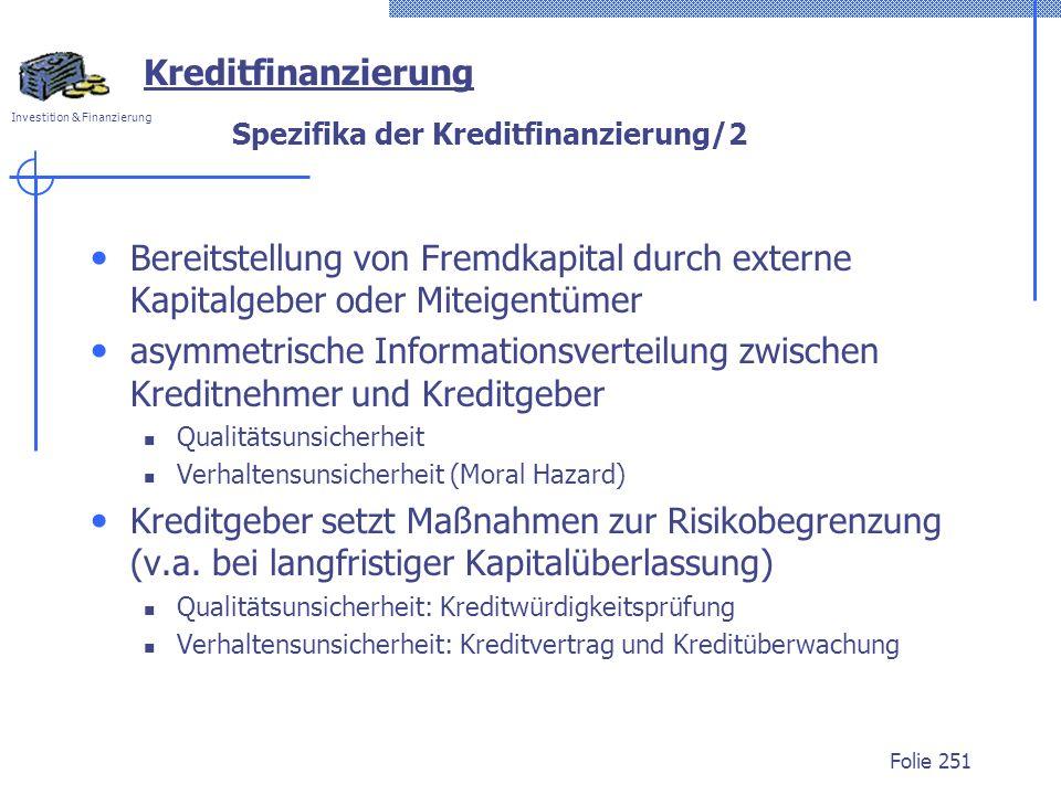 Investition & Finanzierung Folie 251 Spezifika der Kreditfinanzierung/2 Bereitstellung von Fremdkapital durch externe Kapitalgeber oder Miteigentümer