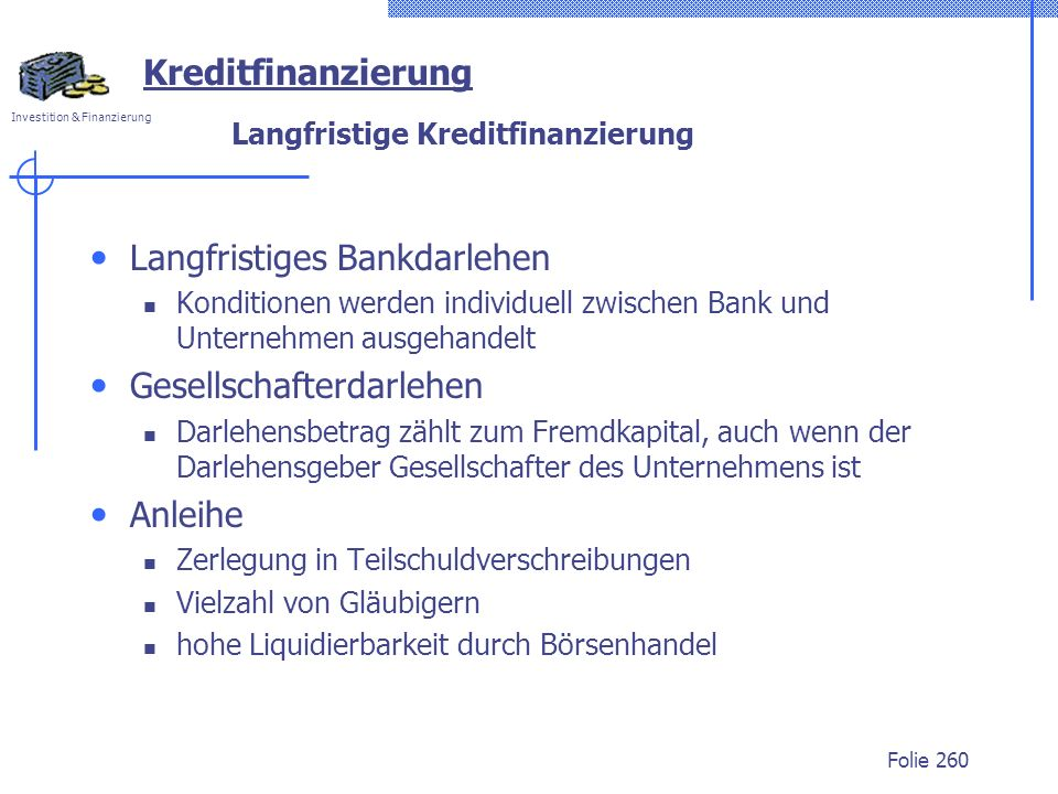 Investition & Finanzierung Folie 260 Langfristiges Bankdarlehen Konditionen werden individuell zwischen Bank und Unternehmen ausgehandelt Gesellschaft