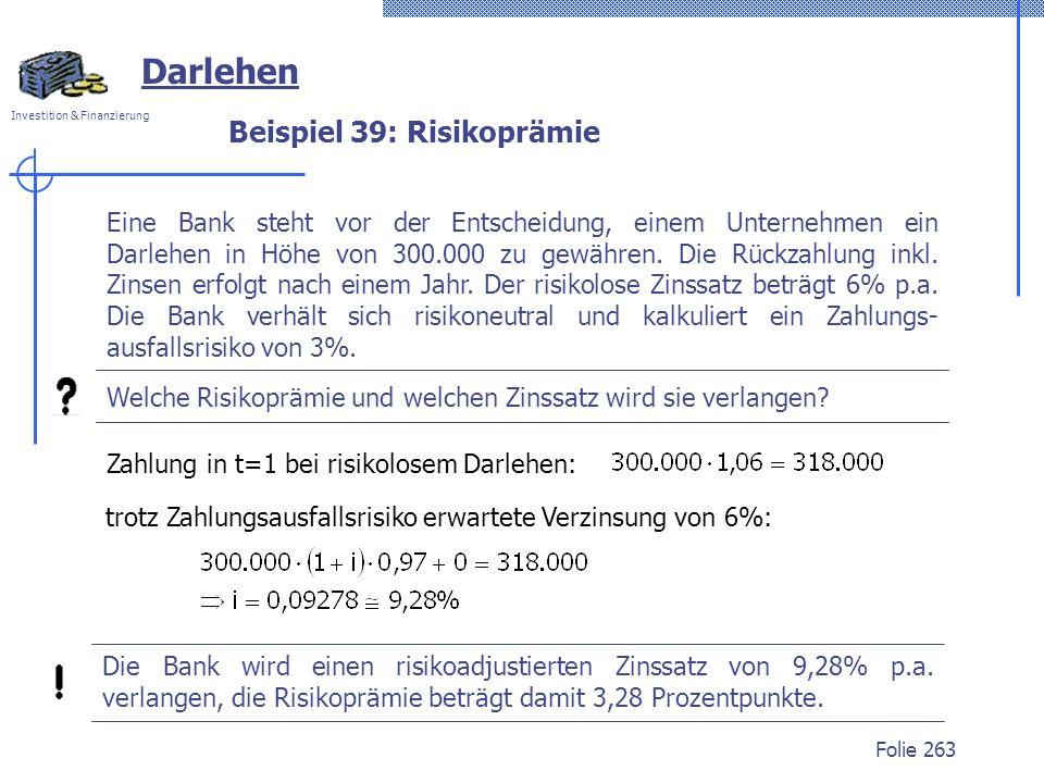 Investition & Finanzierung Folie 263 Beispiel 39: Risikoprämie Eine Bank steht vor der Entscheidung, einem Unternehmen ein Darlehen in Höhe von 300.00