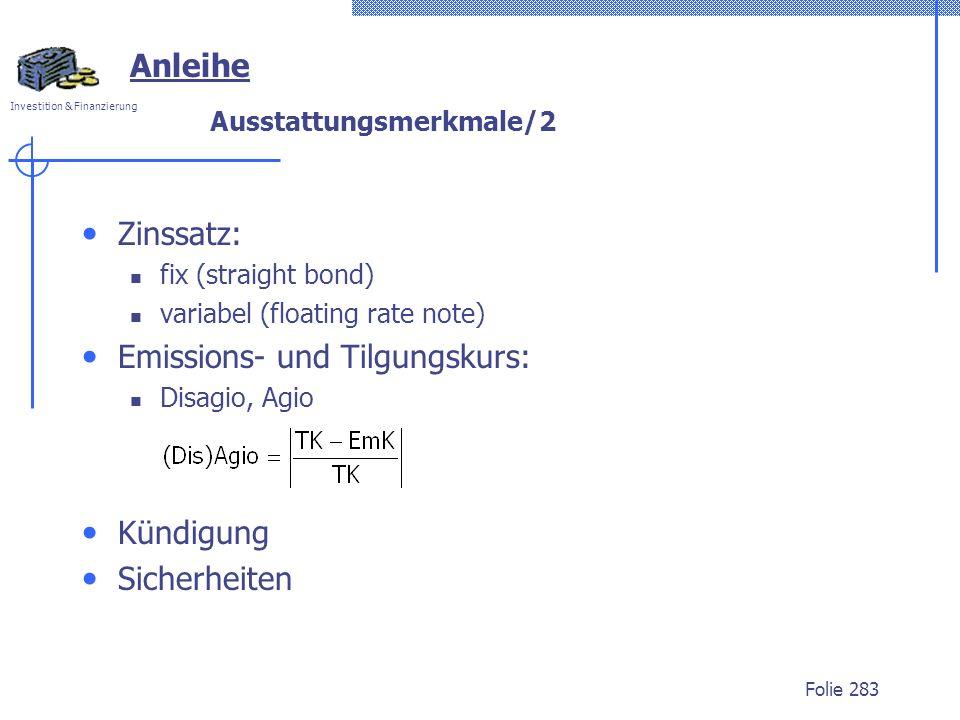 Investition & Finanzierung Folie 283 Zinssatz: fix (straight bond) variabel (floating rate note) Emissions- und Tilgungskurs: Disagio, Agio Kündigung