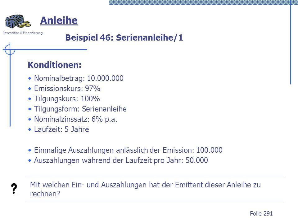 Investition & Finanzierung Folie 291 Anleihe Mit welchen Ein- und Auszahlungen hat der Emittent dieser Anleihe zu rechnen? Nominalbetrag: 10.000.000 E