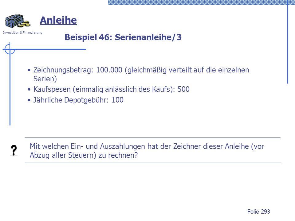 Investition & Finanzierung Folie 293 Anleihe Zeichnungsbetrag: 100.000 (gleichmäßig verteilt auf die einzelnen Serien) Kaufspesen (einmalig anlässlich