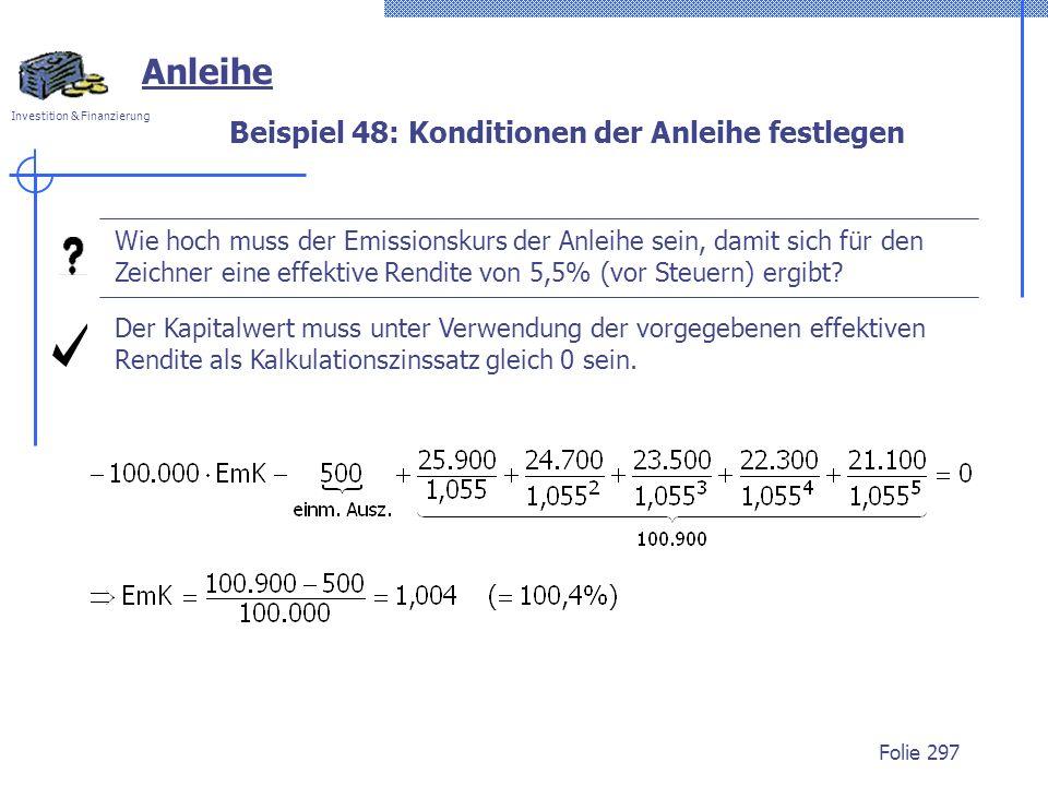 Investition & Finanzierung Folie 297 Anleihe Wie hoch muss der Emissionskurs der Anleihe sein, damit sich für den Zeichner eine effektive Rendite von