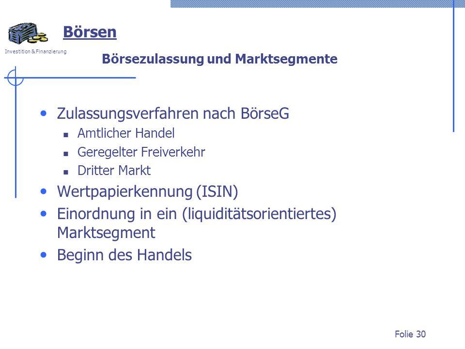 Investition & Finanzierung Folie 30 Börsezulassung und Marktsegmente Zulassungsverfahren nach BörseG Amtlicher Handel Geregelter Freiverkehr Dritter M