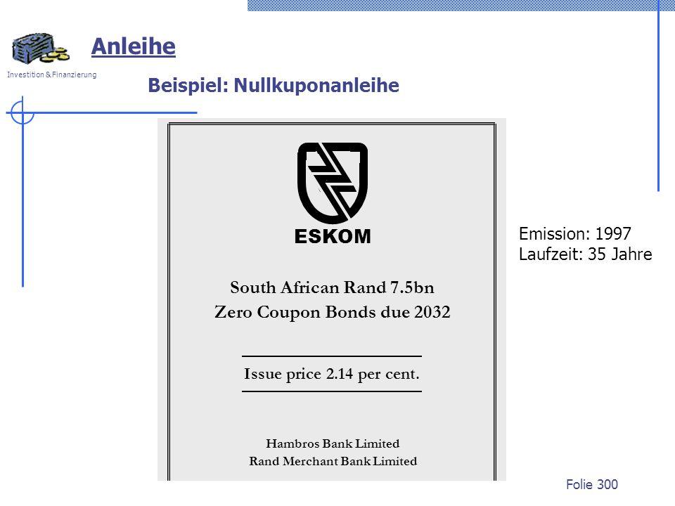 Investition & Finanzierung Folie 300 Anleihe Beispiel: Nullkuponanleihe Emission: 1997 Laufzeit: 35 Jahre South African Rand 7.5bn Zero Coupon Bonds d