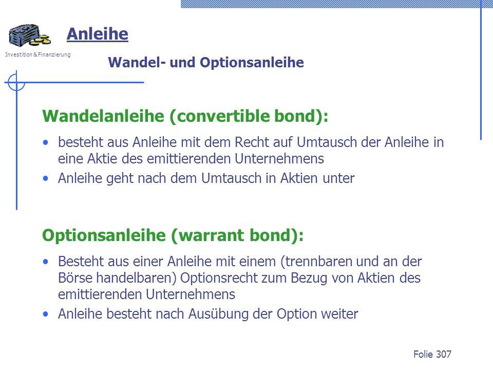 Investition & Finanzierung Folie 307 Wandel- und Optionsanleihe Wandelanleihe (convertible bond): besteht aus Anleihe mit dem Recht auf Umtausch der A