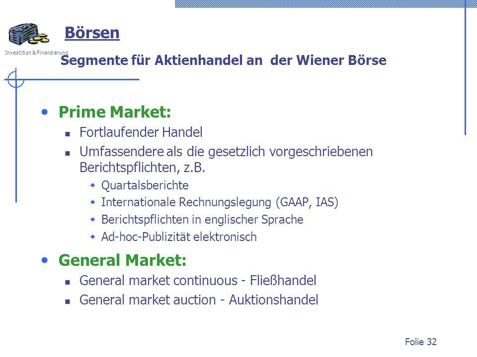 Investition & Finanzierung Folie 32 Segmente für Aktienhandel an der Wiener Börse Prime Market: Fortlaufender Handel Umfassendere als die gesetzlich v