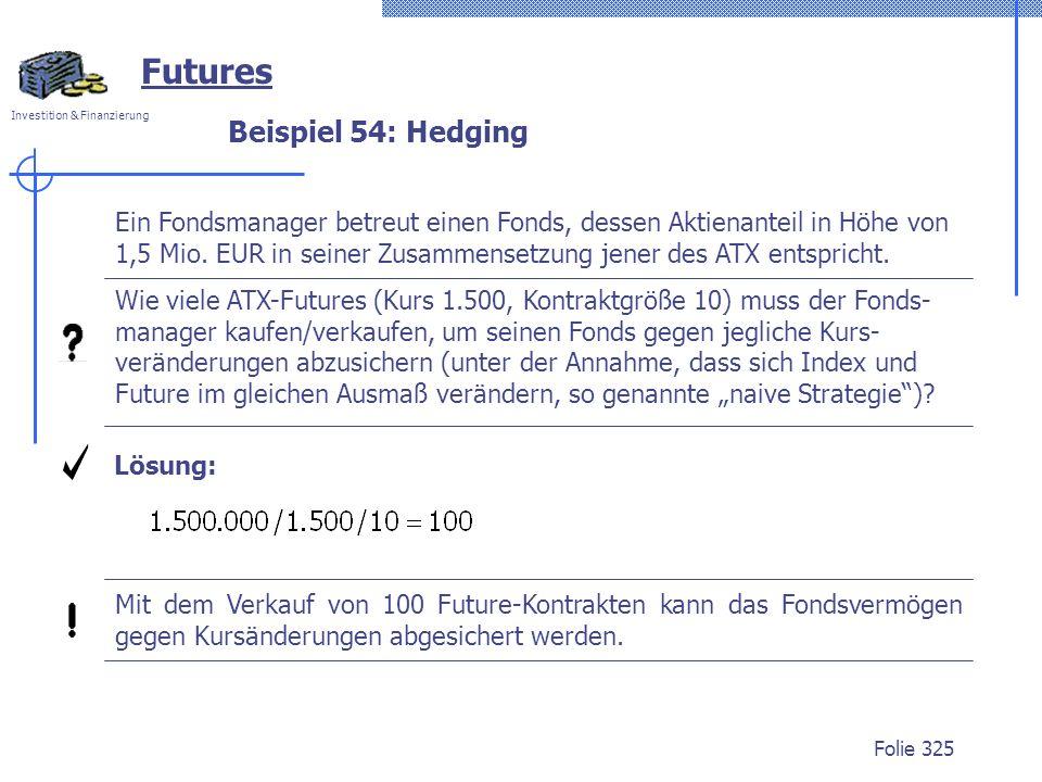 Investition & Finanzierung Folie 325 Ein Fondsmanager betreut einen Fonds, dessen Aktienanteil in Höhe von 1,5 Mio. EUR in seiner Zusammensetzung jene