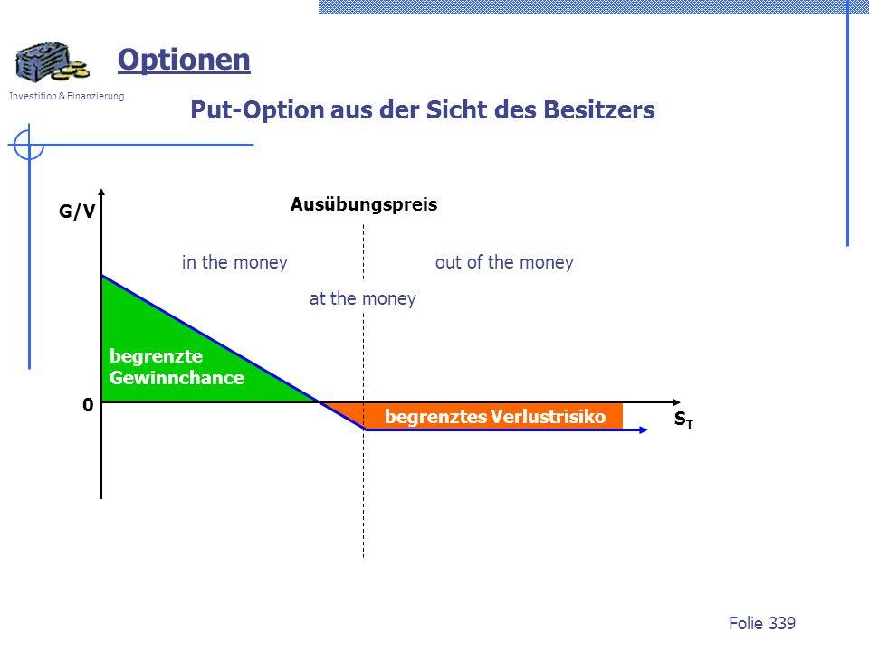 Investition & Finanzierung Folie 339 begrenztes Verlustrisiko Optionen STST G/V Ausübungspreis out of the moneyin the money at the money 0 begrenzte G