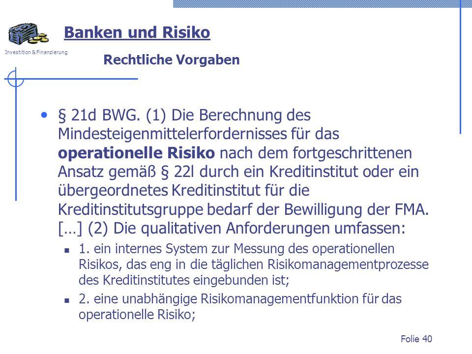 Investition & Finanzierung Rechtliche Vorgaben § 21d BWG. (1) Die Berechnung des Mindesteigenmittelerfordernisses für das operationelle Risiko nach de
