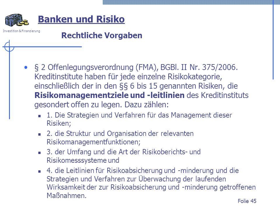 Investition & Finanzierung Rechtliche Vorgaben § 2 Offenlegungsverordnung (FMA), BGBl. II Nr. 375/2006. Kreditinstitute haben für jede einzelne Risiko